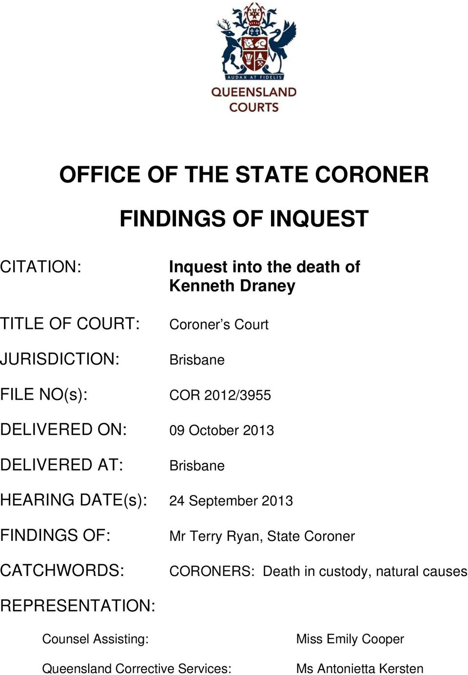 Brisbane HEARING DATE(s): 24 September 2013 FINDINGS OF: CATCHWORDS: Mr Terry Ryan, State Coroner CORONERS: Death in