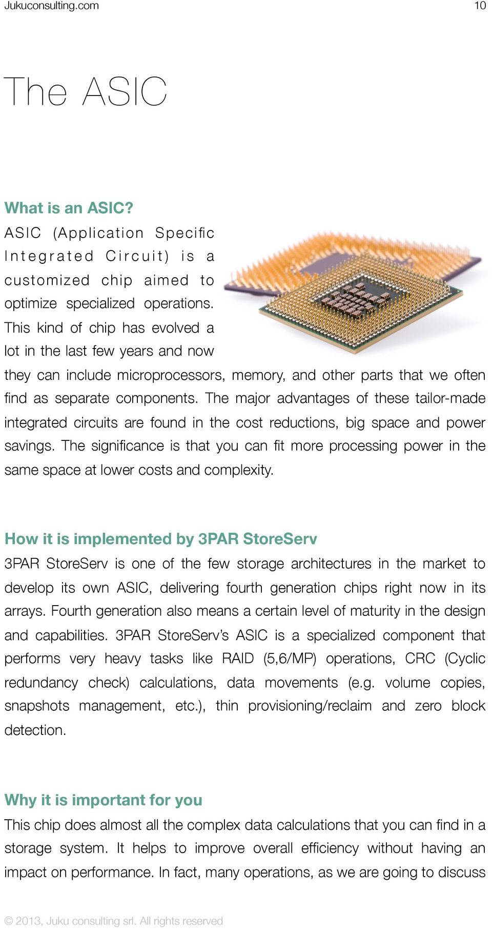 The major advantages of these tailor-made integrated circuits are found in the cost reductions, big space and power savings.