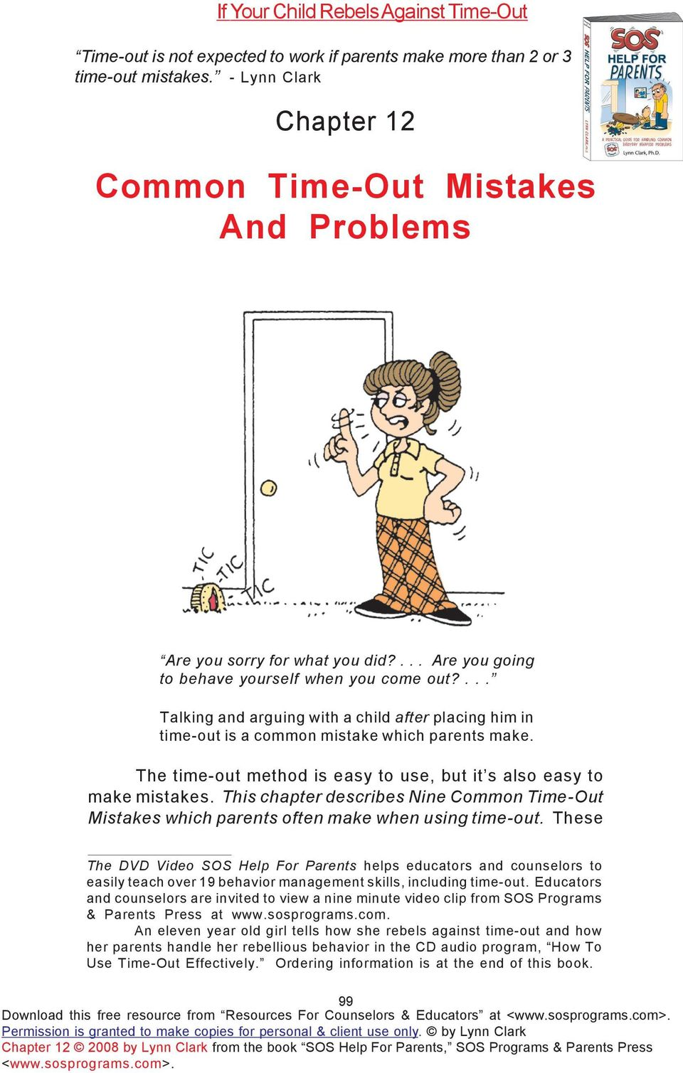 ... Talking and arguing with a child after placing him in time-out is a common mistake which parents make. The time-out method is easy to use, but it s also easy to make mistakes.