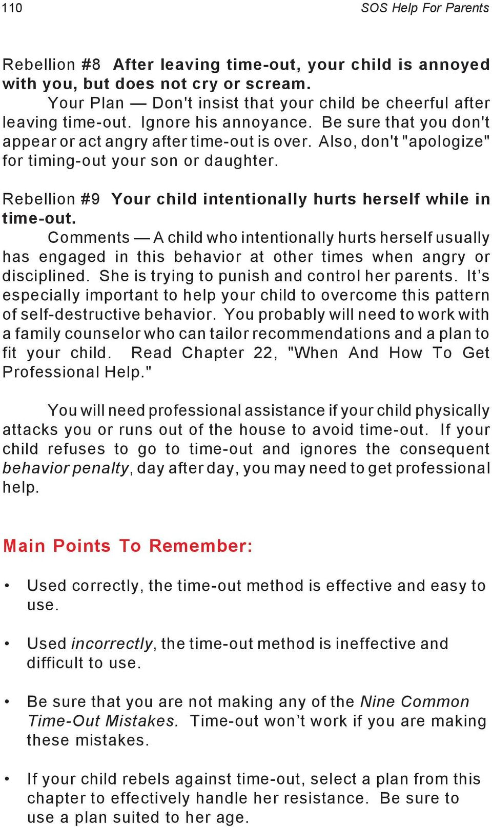 Rebellion #9 Your child intentionally hurts herself while in time-out. Comments A child who intentionally hurts herself usually has engaged in this behavior at other times when angry or disciplined.