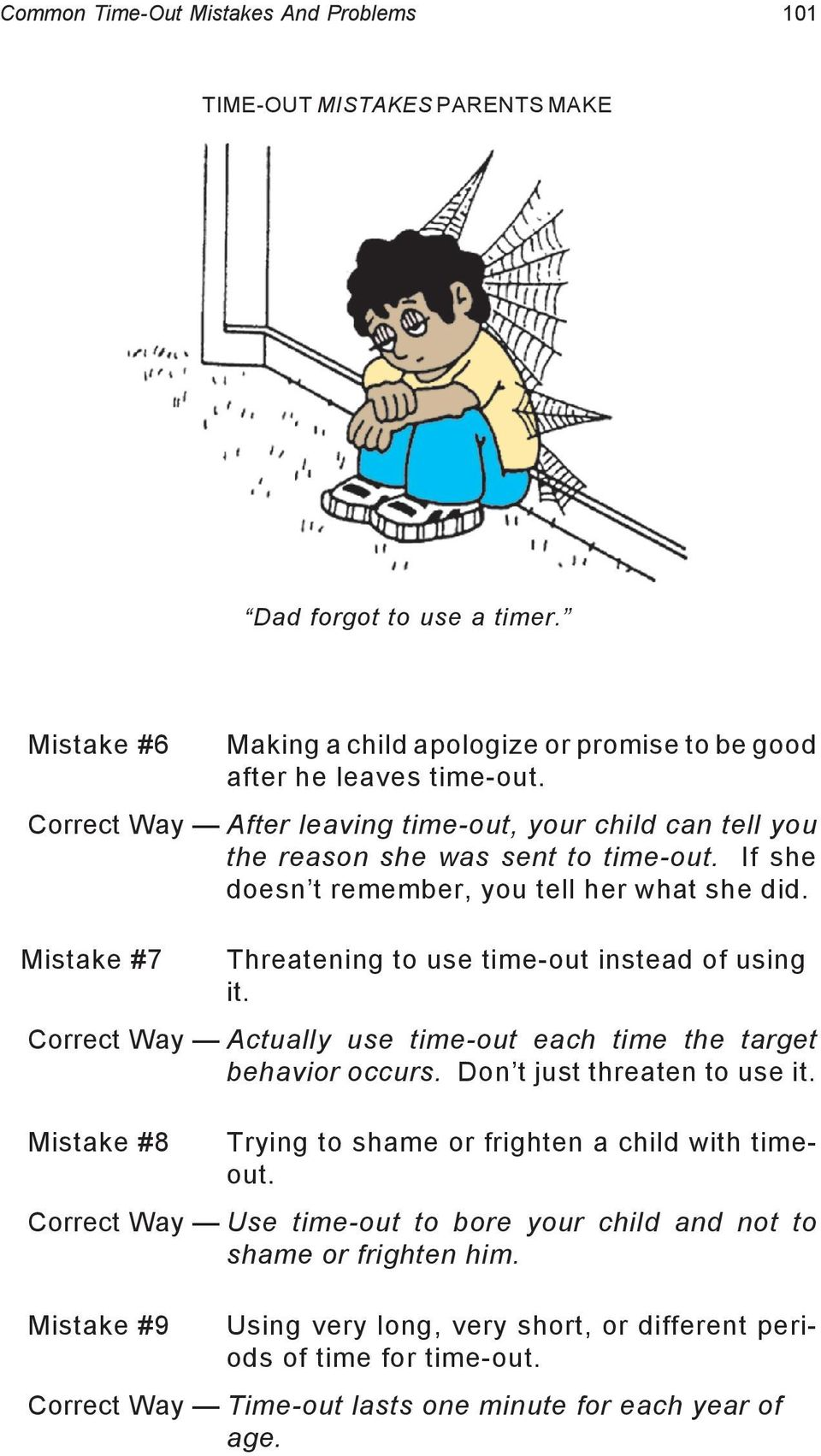 Mistake #7 Threatening to use time-out instead of using it. Correct Way Actually use time-out each time the target behavior occurs. Don t just threaten to use it.