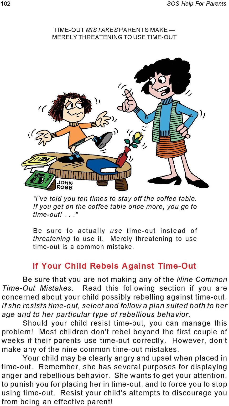 If Your Child Rebels Against Time-Out Be sure that you are not making any of the Nine Common Time-Out Mistakes.
