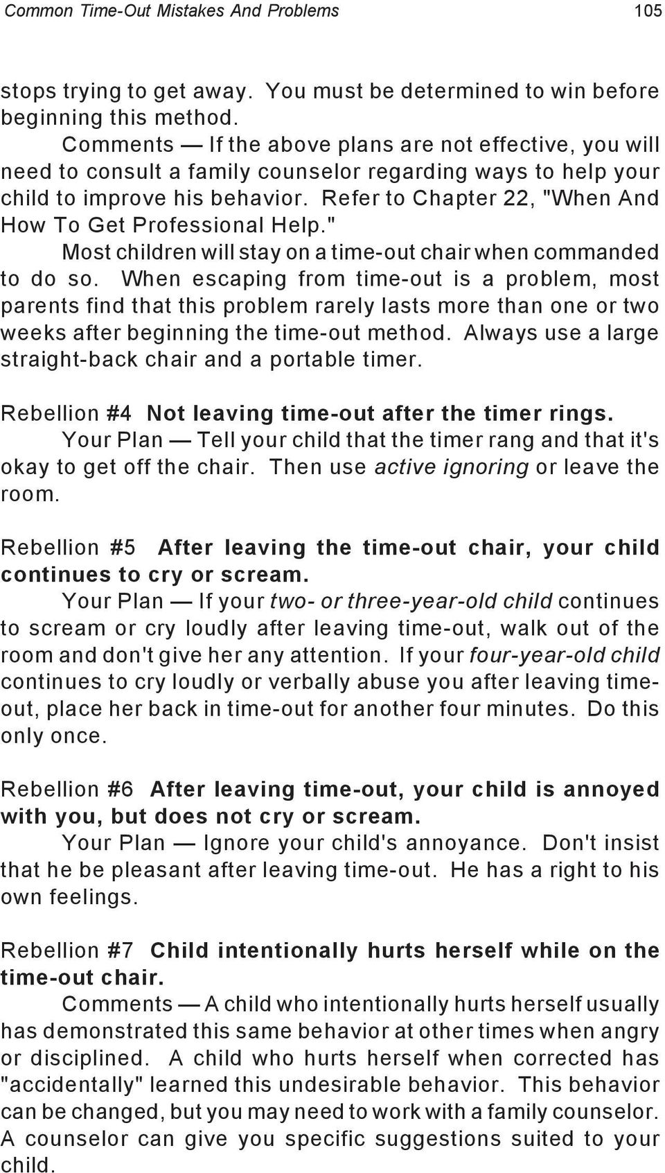 "Refer to Chapter 22, ""When And How To Get Professional Help."" Most children will stay on a time-out chair when commanded to do so."
