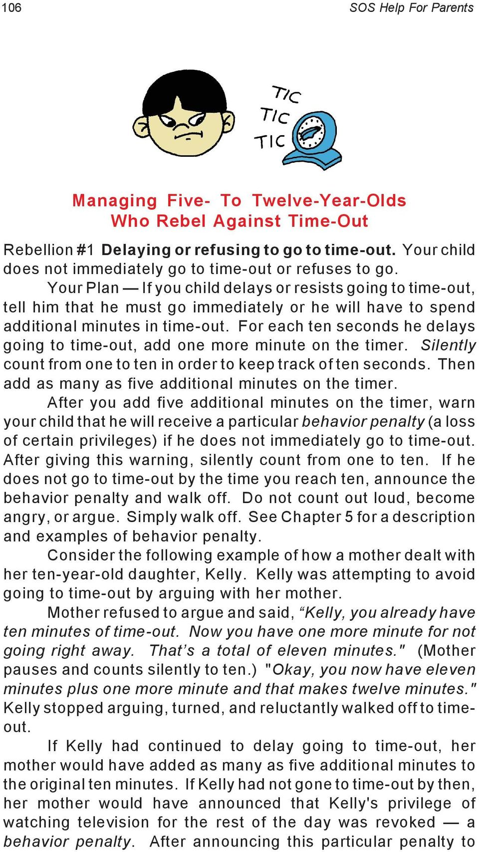 Your Plan If you child delays or resists going to time-out, tell him that he must go immediately or he will have to spend additional minutes in time-out.
