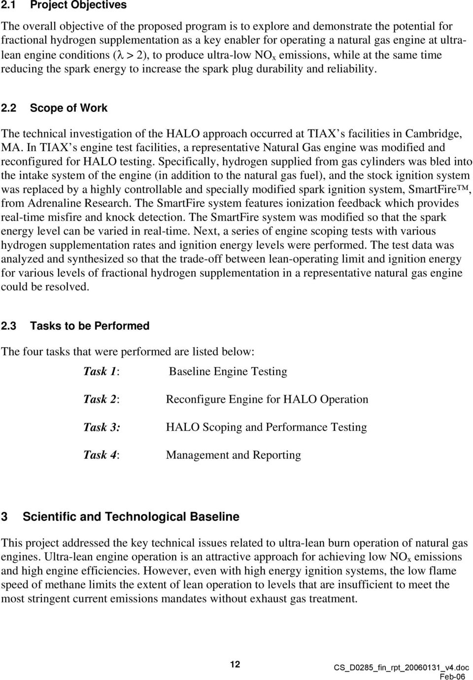 In TIAX s engine test facilities, a representative Natural Gas engine was modified and reconfigured for HALO testing.