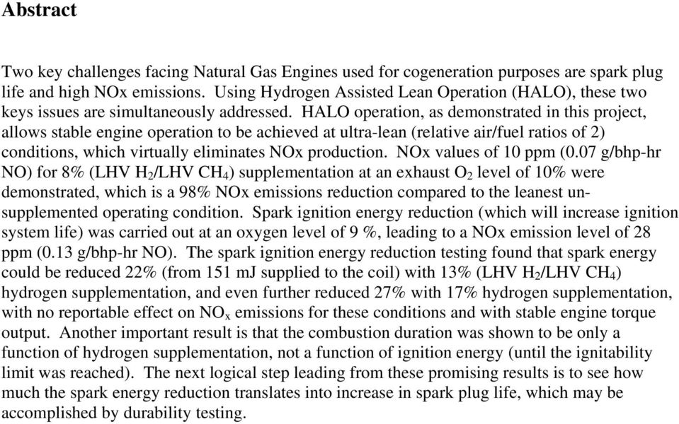 HALO operation, as demonstrated in this project, allows stable engine operation to be achieved at ultra-lean (relative air/fuel ratios of 2) conditions, which virtually eliminates NOx production.
