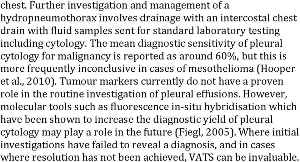 Tumour markers currently do not have a proven role in the routine investigation of pleural effusions.