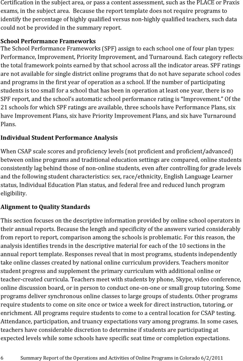 School Performance Frameworks The School Performance Frameworks (SPF) assign to each school one of four plan types: Performance, Improvement, Priority Improvement, and Turnaround.