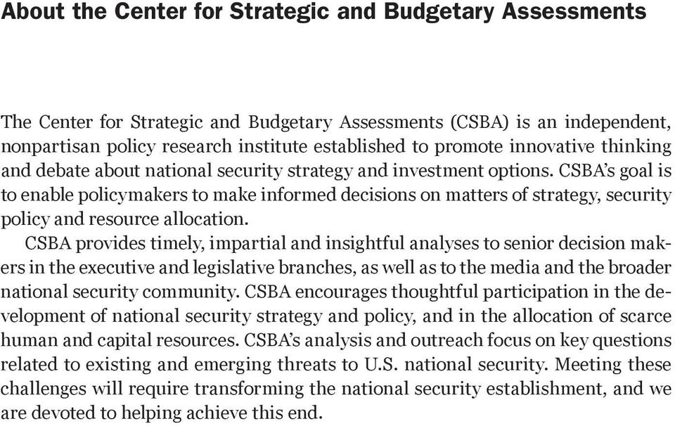 CSBA s goal is to enable policymakers to make informed decisions on matters of strategy, security policy and resource allocation.