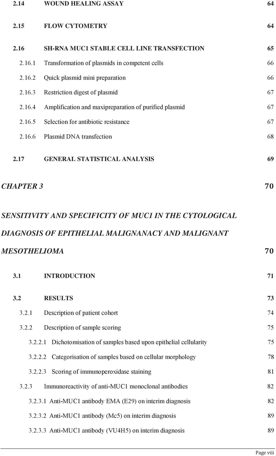 17 GENERAL STATISTICAL ANALYSIS 69 CHAPTER 3 70 SENSITIVITY AND SPECIFICITY OF MUC1 IN THE CYTOLOGICAL DIAGNOSIS OF EPITHELIAL MALIGNANACY AND MALIGNANT MESOTHELIOMA 70 3.1 INTRODUCTION 71 3.