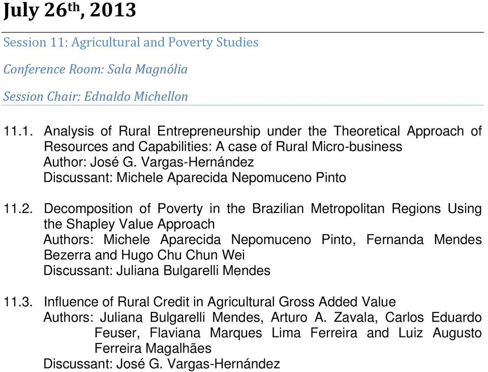 Decomposition of Poverty in the Brazilian Metropolitan Regions Using the Shapley Value Approach Authors: Michele Aparecida Nepomuceno Pinto, Fernanda Mendes Bezerra and Hugo Chu Chun Wei Discussant: