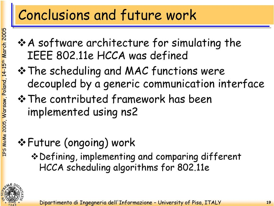 communication interface The contributed framework has been implemented using ns2 Future