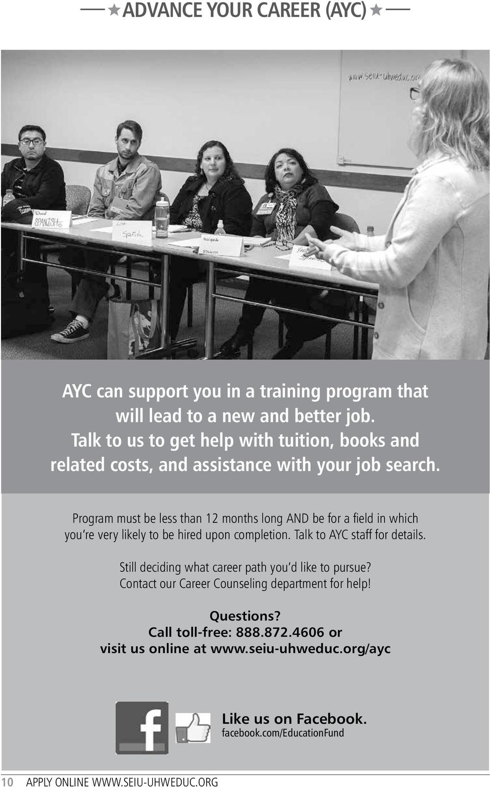 Program must be less than 12 months long AND be for a field in which you re very likely to be hired upon completion. Talk to AYC staff for details.