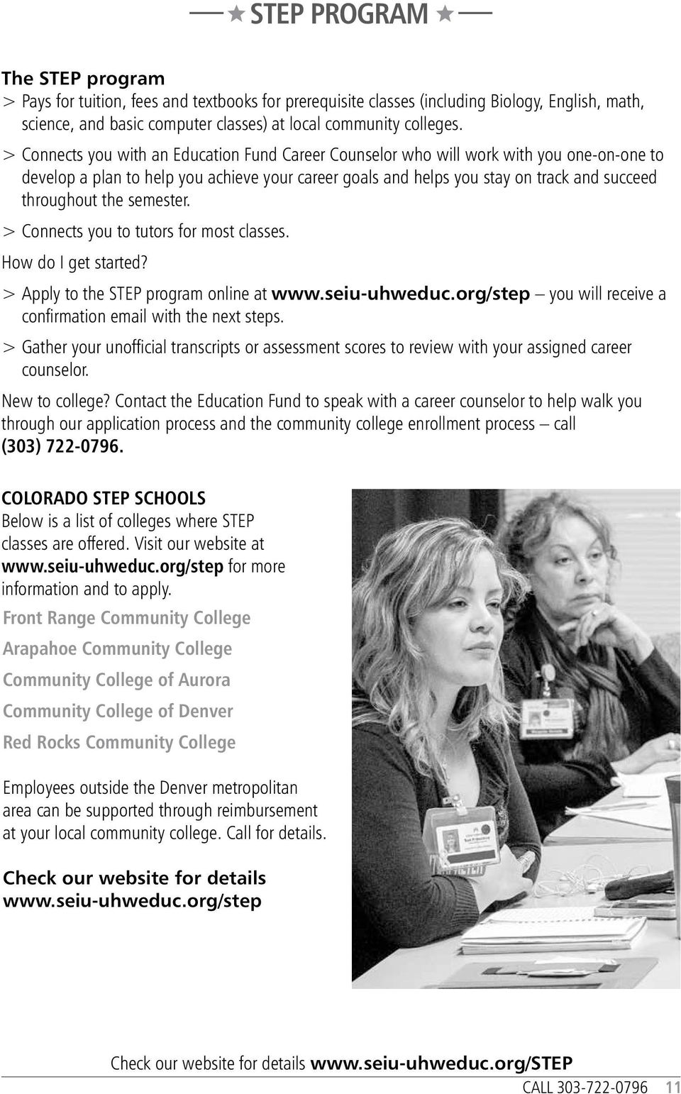 semester. > Connects you to tutors for most classes. How do I get started? > Apply to the STEP program online at www.seiu-uhweduc.org/step you will receive a confirmation email with the next steps.