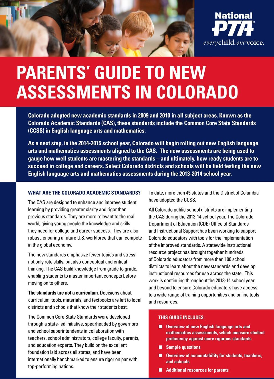 As a next step, in the 2014-2015 school year, Colorado will begin rolling out new English language arts and mathematics assessments aligned to the CAS.