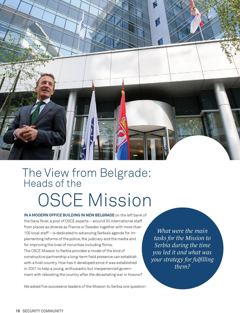 lives of minorities including Roma. The OSCE Mission to Serbia provides a model of the kind of constructive partnership a long-term field presence can establish with a host country.