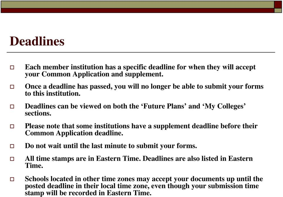 Please note that some institutions have a supplement deadline before their Common Application deadline. Do not wait until the last minute to submit your forms.