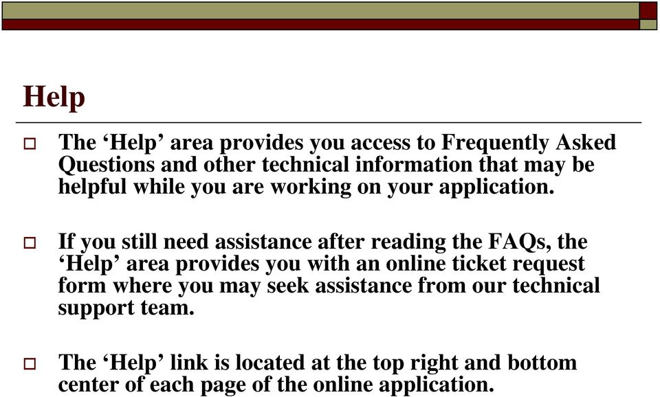 If you still need assistance after reading the FAQs, the Help area provides you with an online ticket request