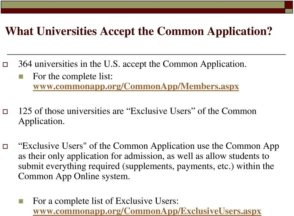 "Exclusive Users"" of the Common Application use the Common App as their only application for admission, as well as allow students to submit"