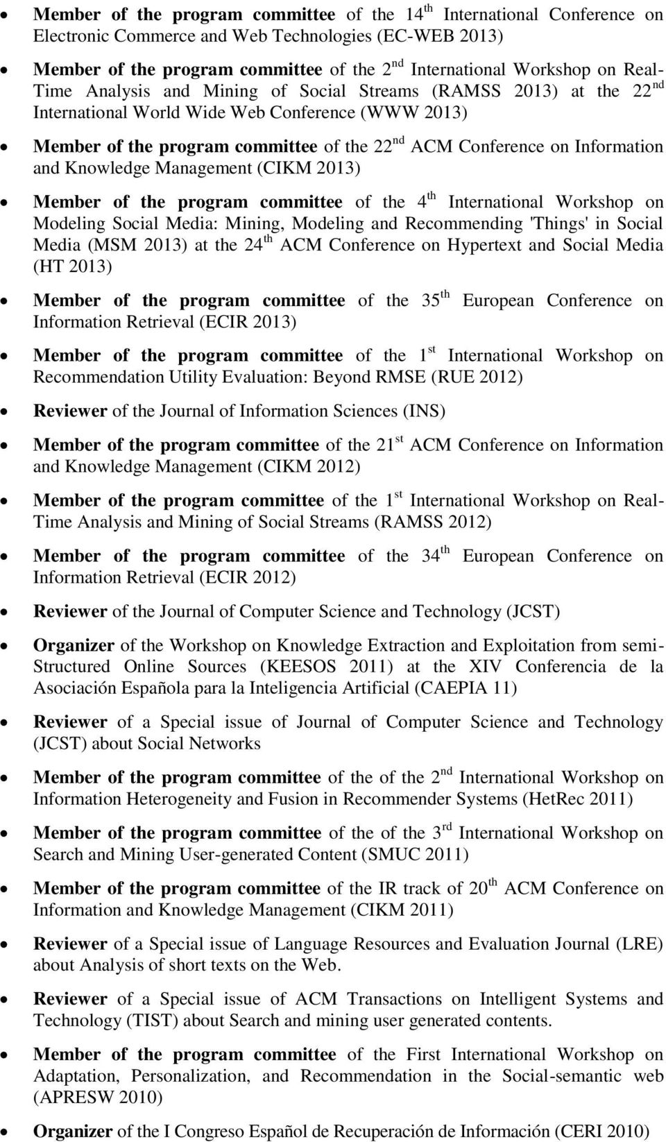 Information and Knowledge Management (CIKM 2013) Member of the program committee of the 4 th International Workshop on Modeling Social Media: Mining, Modeling and Recommending 'Things' in Social