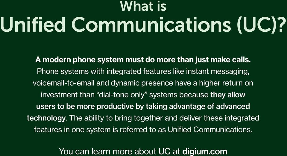 investment than dial-tone only systems because they allow users to be more productive by taking advantage of advanced technology.