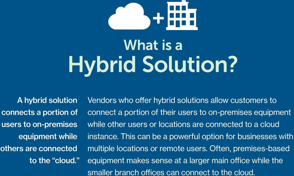 Vendors who offer hybrid solutions allow customers to connect a portion of their users to on-premises equipment while other users or