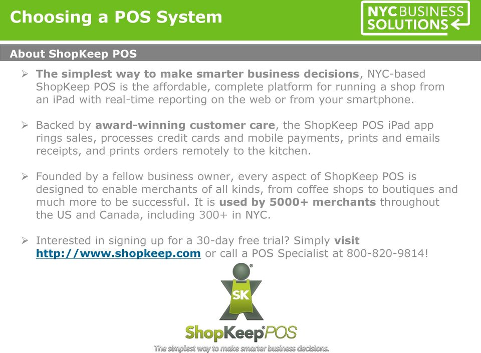 Backed by award-winning customer care, the ShopKeep POS ipad app rings sales, processes credit cards and mobile payments, prints and emails receipts, and prints orders remotely to the kitchen.