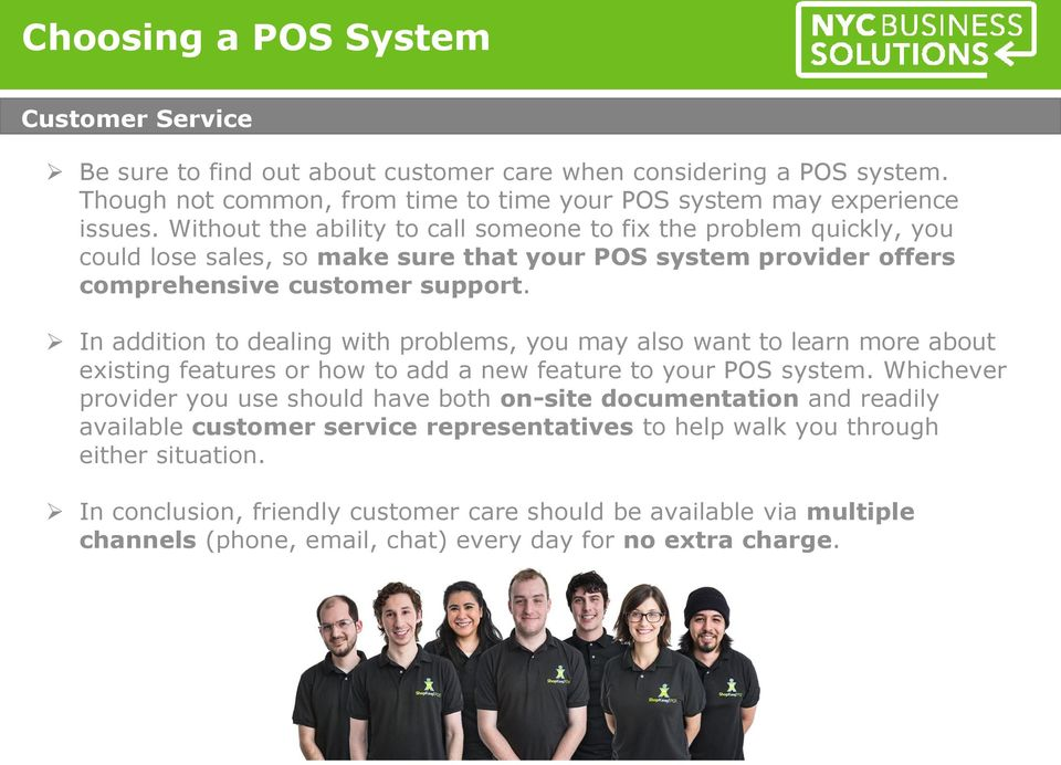 In addition to dealing with problems, you may also want to learn more about existing features or how to add a new feature to your POS system.