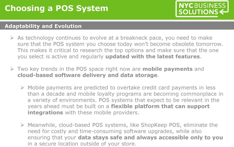 Two key trends in the POS space right now are mobile payments and cloud-based software delivery and data storage.