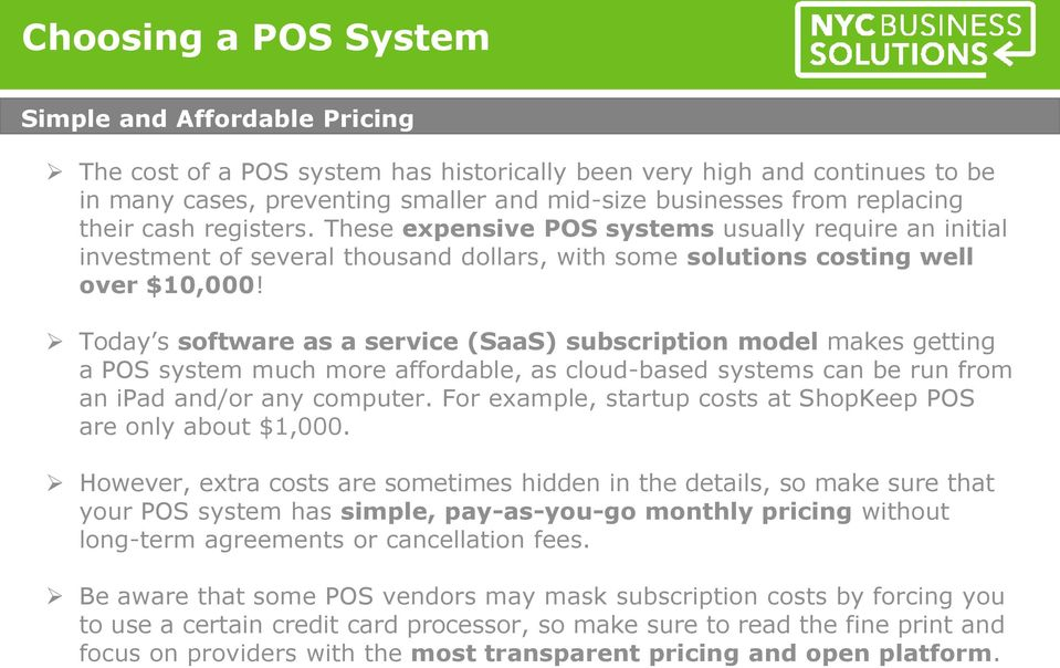 Today s software as a service (SaaS) subscription model makes getting a POS system much more affordable, as cloud-based systems can be run from an ipad and/or any computer.