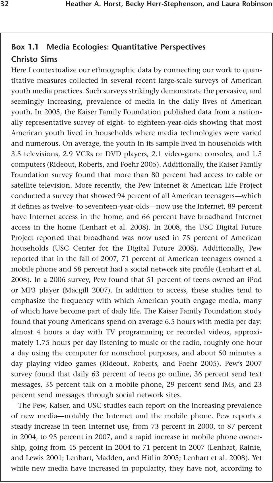 American youth media practices. Such surveys strikingly demonstrate the pervasive, and seemingly increasing, prevalence of media in the daily lives of American youth.