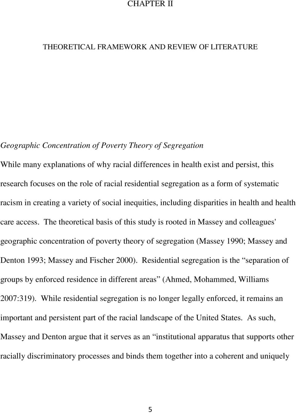 The theoretical basis of this study is rooted in Massey and colleagues' geographic concentration of poverty theory of segregation (Massey 1990; Massey and Denton 1993; Massey and Fischer 2000).