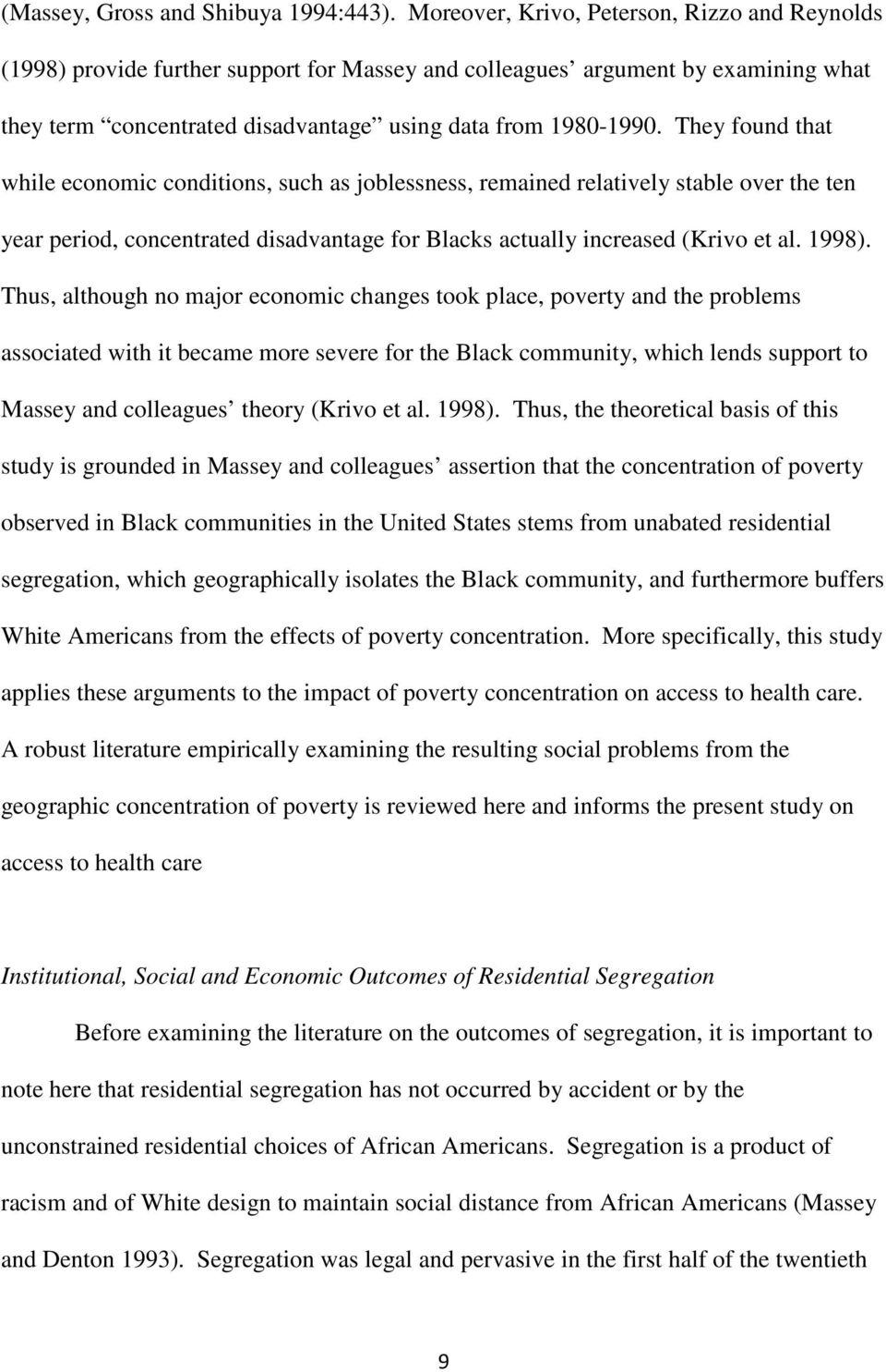 They found that while economic conditions, such as joblessness, remained relatively stable over the ten year period, concentrated disadvantage for Blacks actually increased (Krivo et al. 1998).