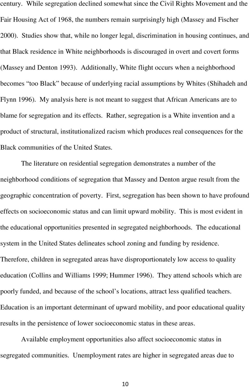 Additionally, White flight occurs when a neighborhood becomes too Black because of underlying racial assumptions by Whites (Shihadeh and Flynn 1996).