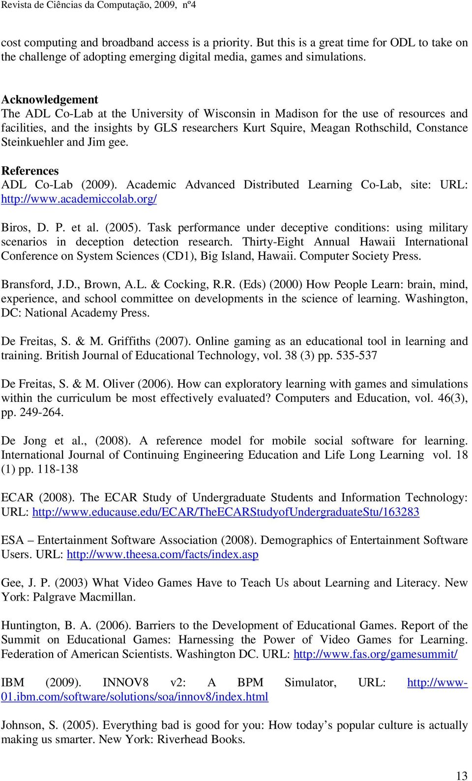 Steinkuehler and Jim gee. References ADL Co-Lab (2009). Academic Advanced Distributed Learning Co-Lab, site: URL: http://www.academiccolab.org/ Biros, D. P. et al. (2005).