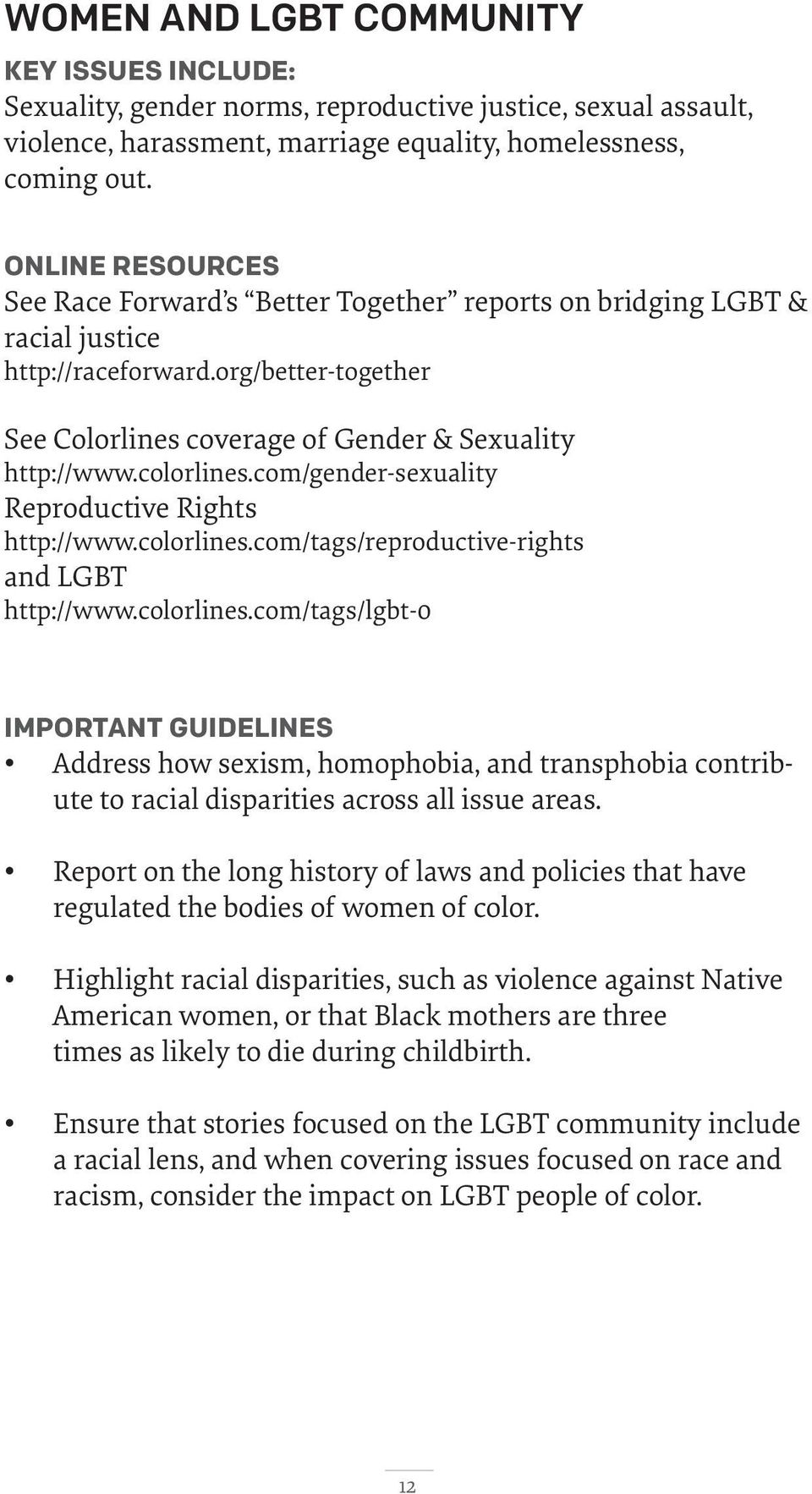 colorlines.com/gender-sexuality Reproductive Rights http://www.colorlines.com/tags/reproductive-rights and LGBT http://www.colorlines.com/tags/lgbt-0 IMPORTANT GUIDELINES Address how sexism, homophobia, and transphobia contribute to racial disparities across all issue areas.