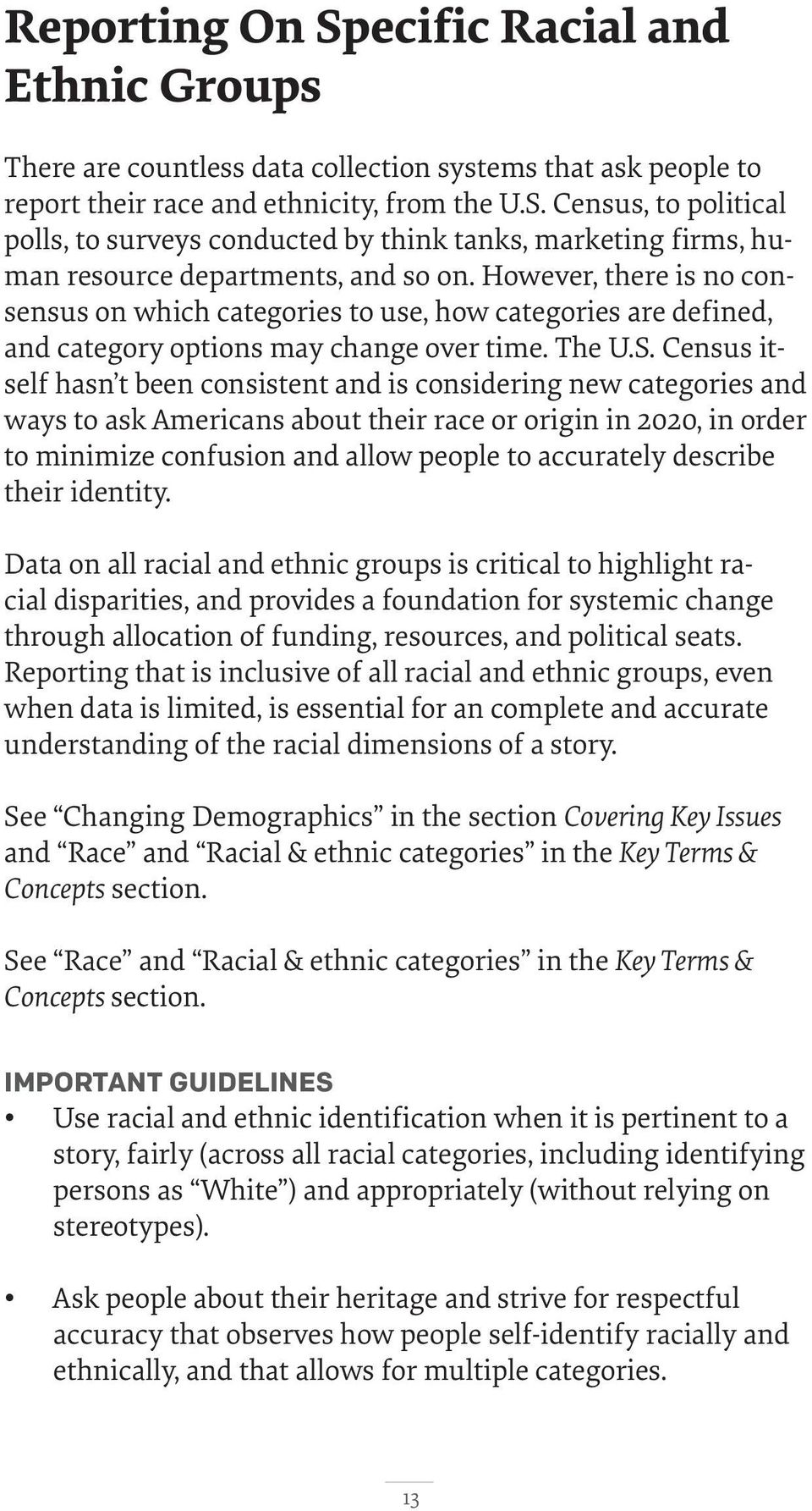 Census itself hasn t been consistent and is considering new categories and ways to ask Americans about their race or origin in 2020, in order to minimize confusion and allow people to accurately