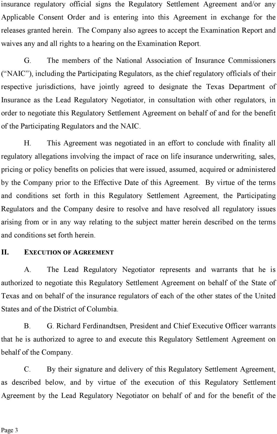 The members of the National Association of Insurance Commissioners ( NAIC ), including the Participating Regulators, as the chief regulatory officials of their respective jurisdictions, have jointly