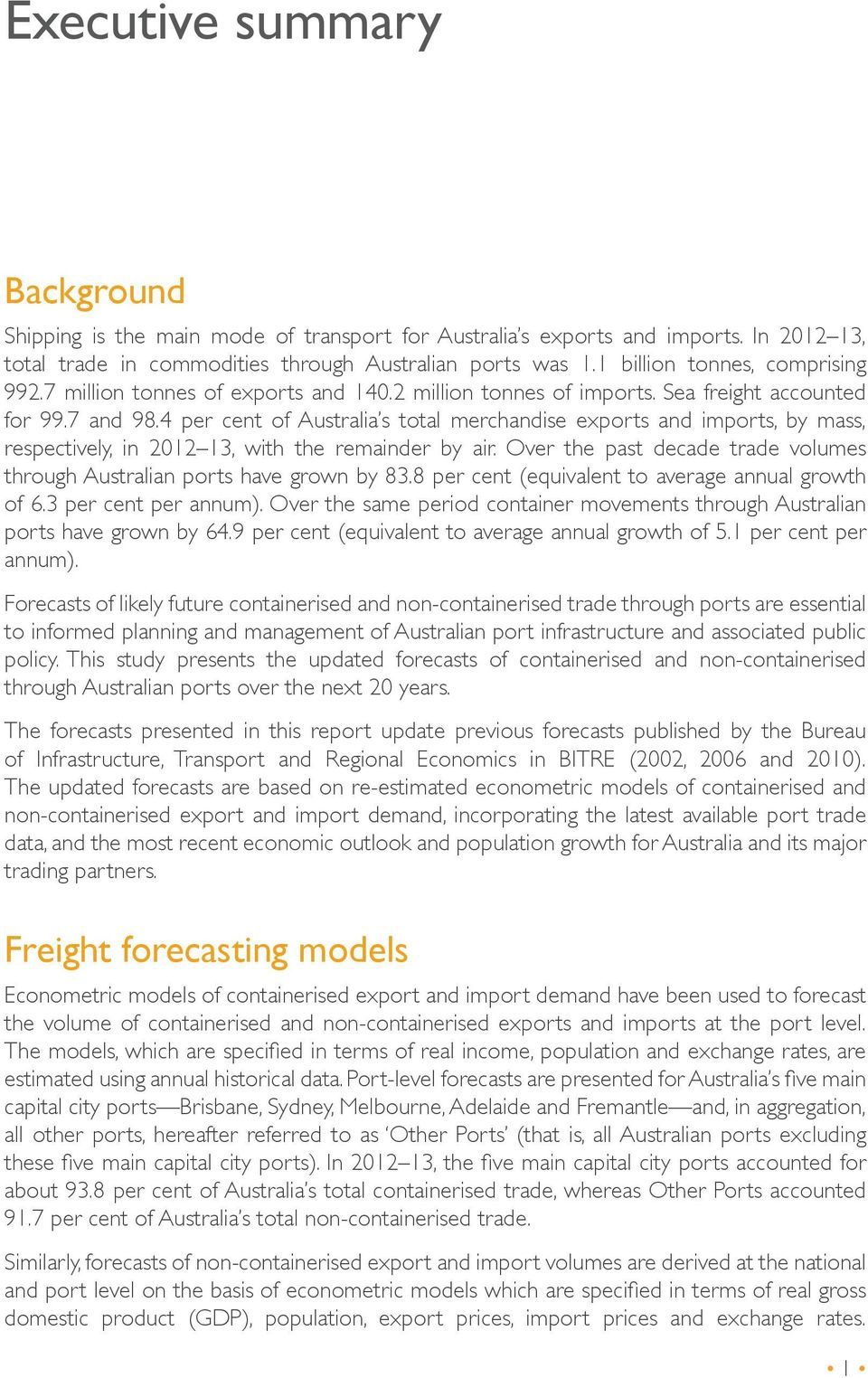 4 per cent of Australia s total merchandise exports and imports, by mass, respectively, in 2012 13, with the remainder by air.