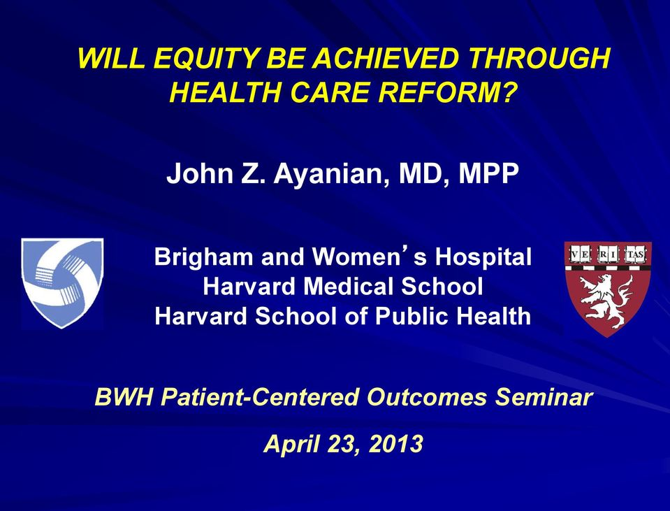 Ayanian, MD, MPP Brigham and Women s Hospital Harvard