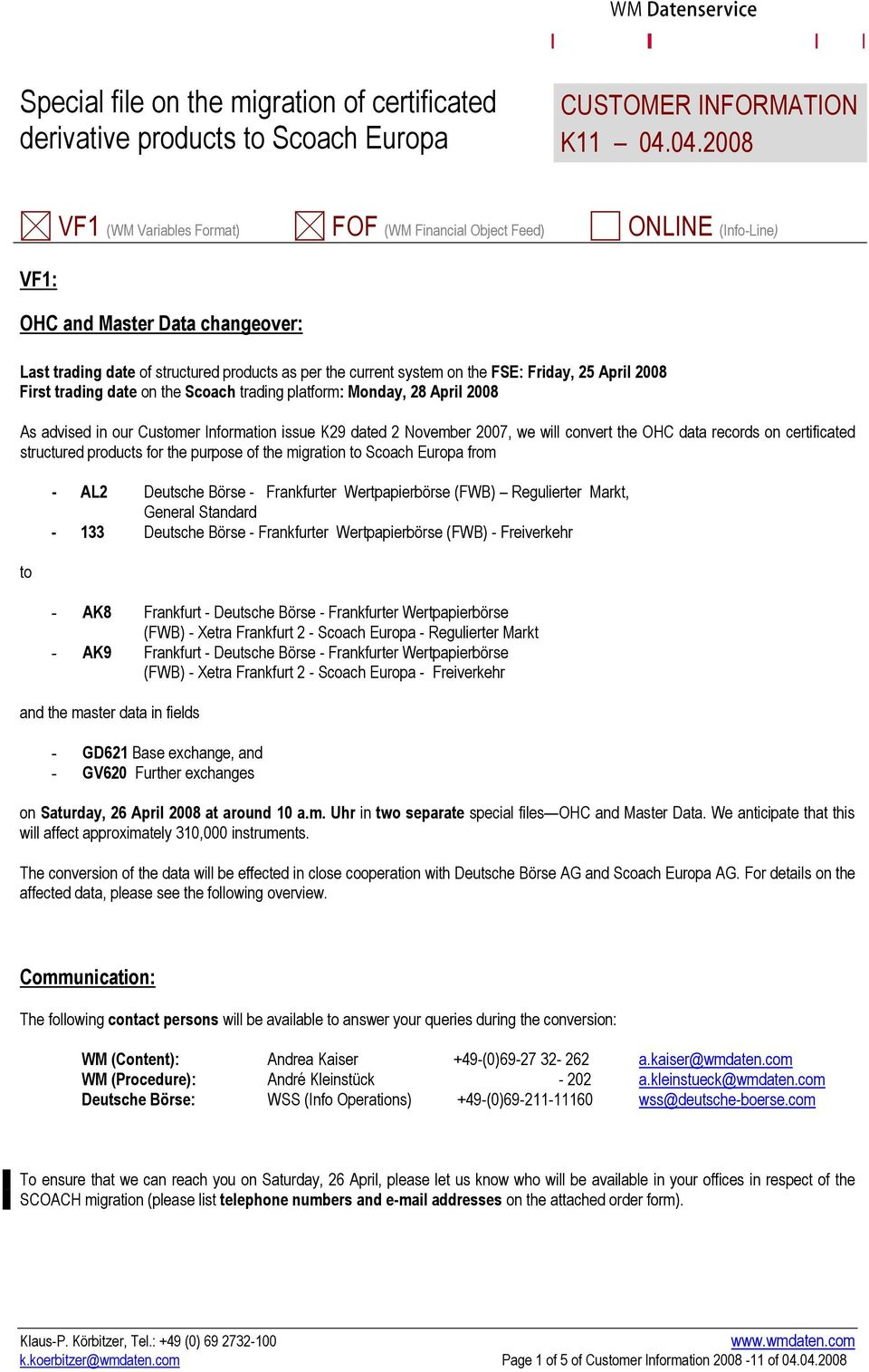 Friday, 25 April 2008 First trading date on the Scoach trading platform: Monday, 28 April 2008 As advised in our Customer Information issue K29 dated 2 November 2007, we will convert the OHC data