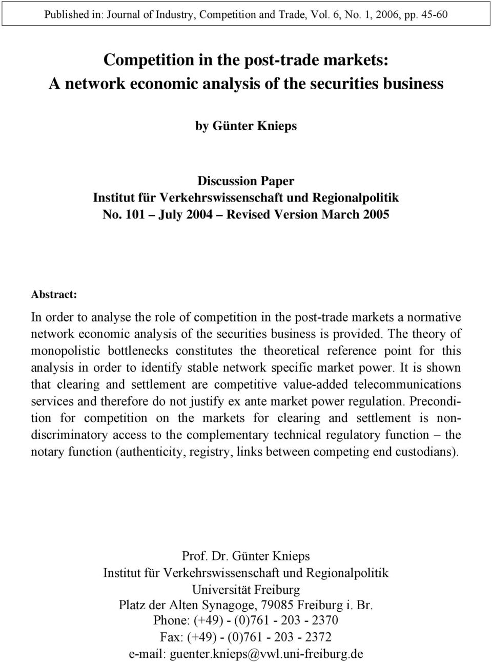 101 July 2004 Revised Version March 2005 Abstract: In order to analyse the role of competition in the post-trade markets a normative network economic analysis of the securities business is provided.