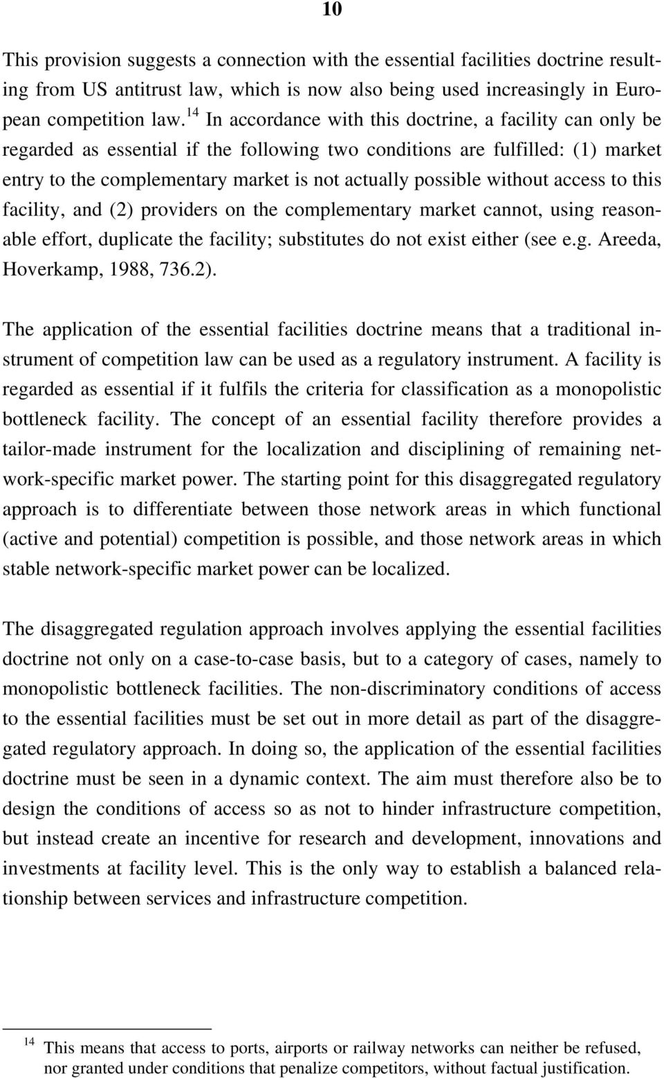 without access to this facility, and (2) providers on the complementary market cannot, using reasonable effort, duplicate the facility; substitutes do not exist either (see e.g. Areeda, Hoverkamp, 1988, 736.