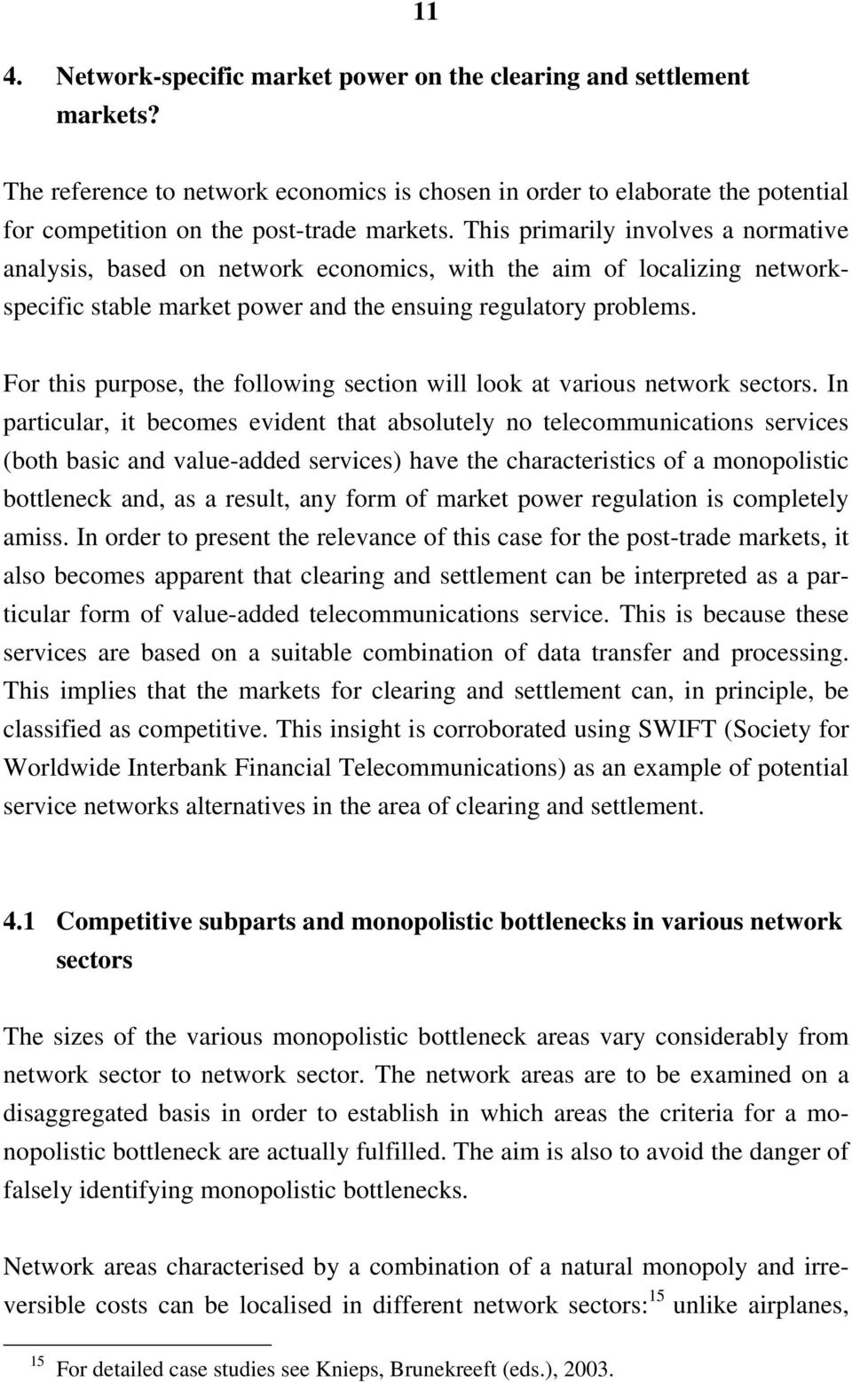 For this purpose, the following section will look at various network sectors.