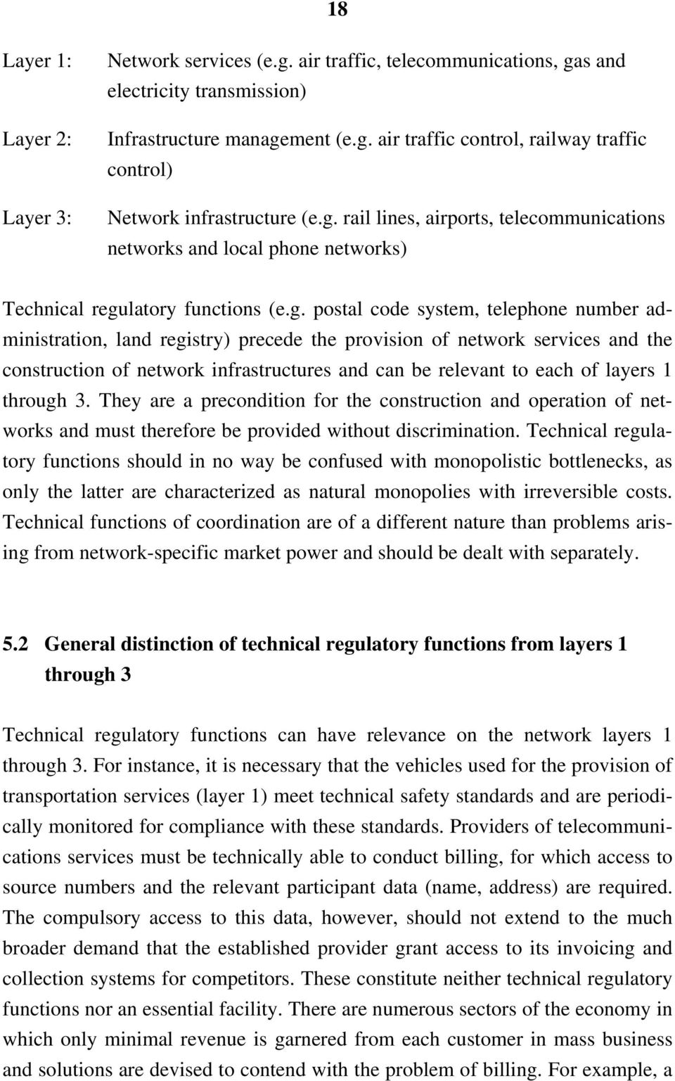 provision of network services and the construction of network infrastructures and can be relevant to each of layers 1 through 3.