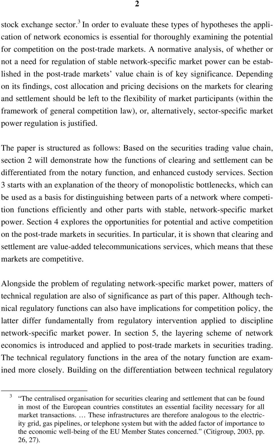 A normative analysis, of whether or not a need for regulation of stable network-specific market power can be established in the post-trade markets value chain is of key significance.