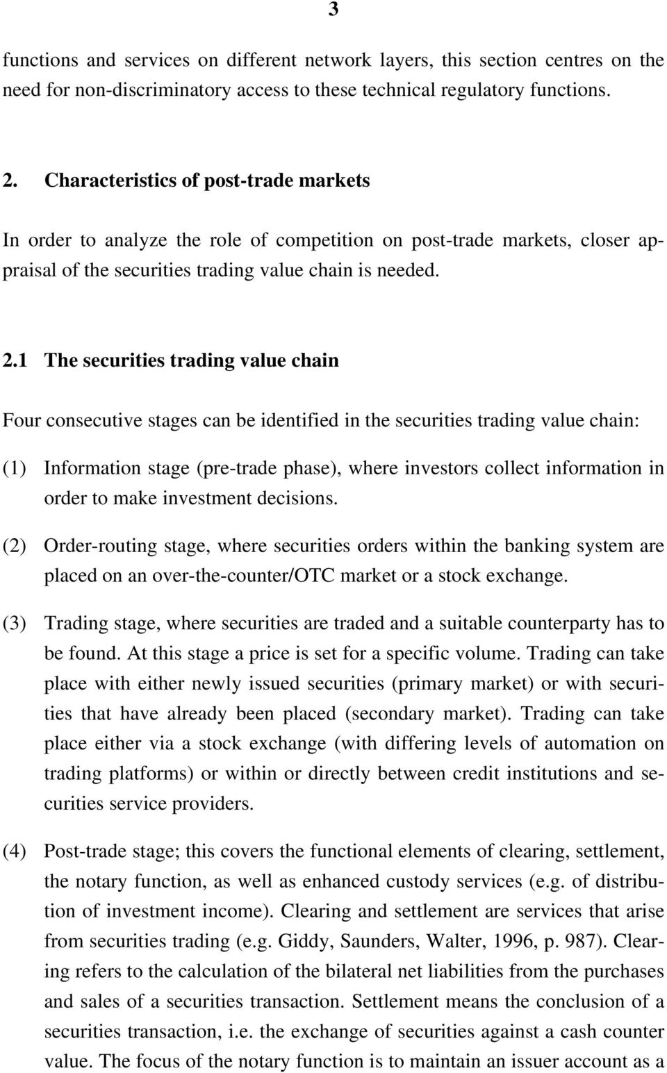 1 The securities trading value chain Four consecutive stages can be identified in the securities trading value chain: (1) Information stage (pre-trade phase), where investors collect information in