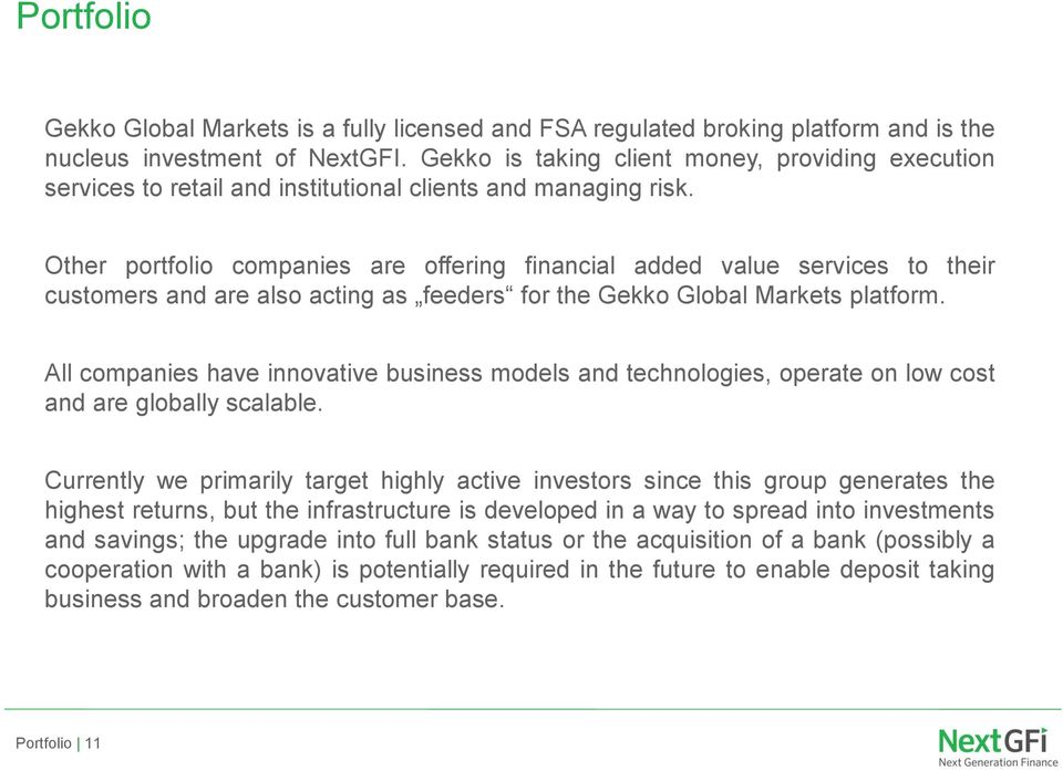 Other portfolio companies are offering financial added value services to their customers and are also acting as feeders for the Gekko Global Markets platform.
