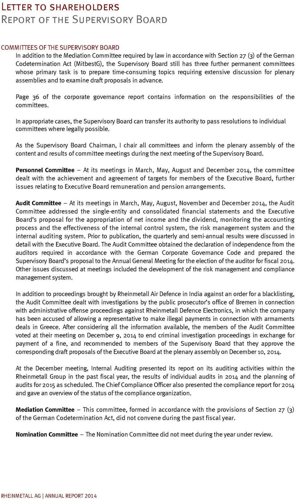 assemblies and to examine draft proposals in advance. Page 36 of the corporate governance report contains information on the responsibilities of the committees.