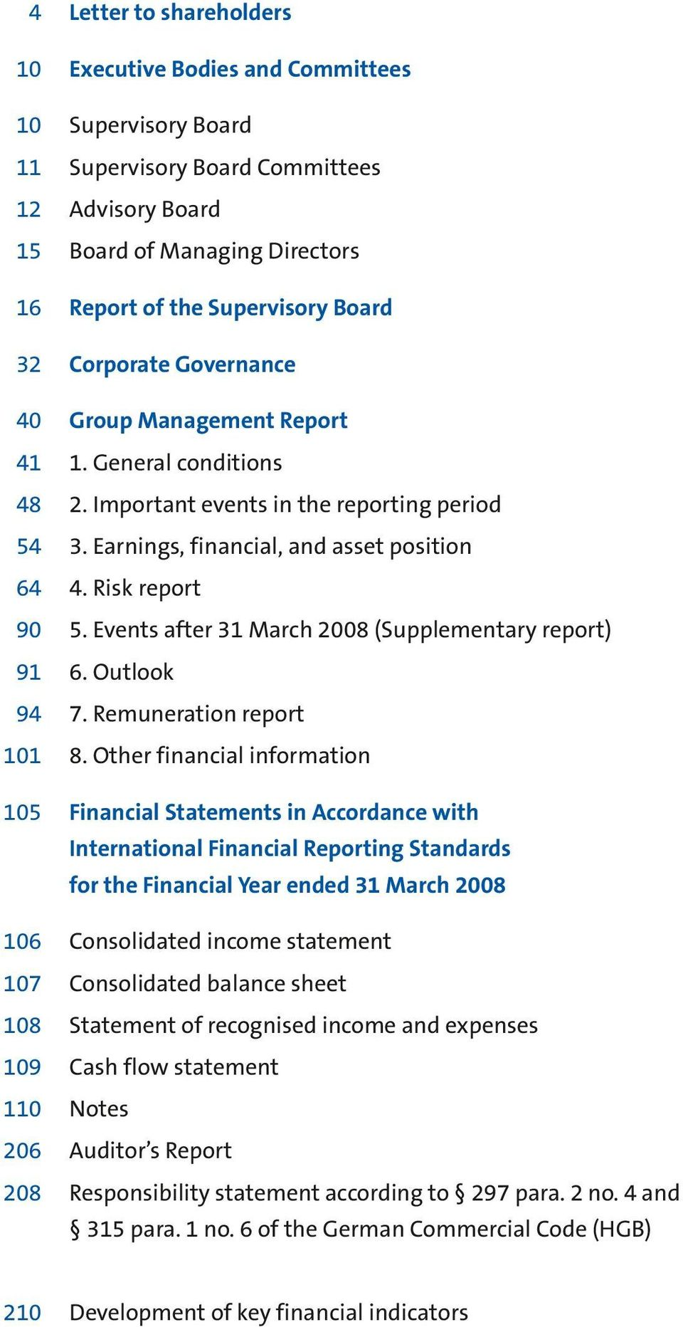 Events after 31 March 2008 (Supplementary report) 91 6. Outlook 94 7. Remuneration report 101 8.